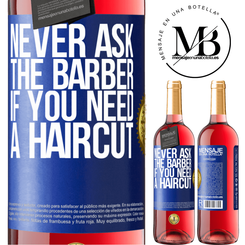 24,95 € Free Shipping   Rosé Wine ROSÉ Edition Never ask the barber if you need a haircut Blue Label. Customizable label Young wine Harvest 2020 Tempranillo