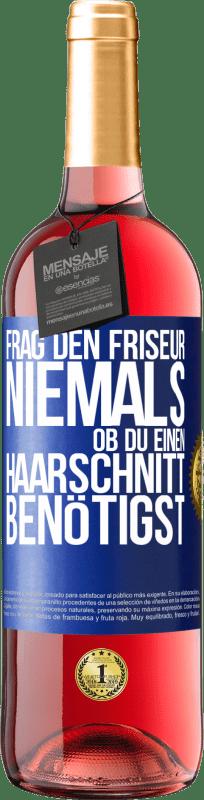 24,95 € Kostenloser Versand | Roséwein ROSÉ Ausgabe Fragen Sie den Friseur niemals, ob Sie einen Haarschnitt benötigen Blaue Markierung. Anpassbares Etikett Junger Wein Ernte 2020 Tempranillo