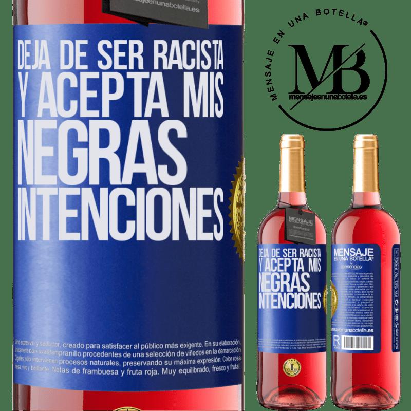 24,95 € Envoi gratuit | Vin rosé Édition ROSÉ Arrête d'être raciste et accepte mes intentions noires Étiquette Bleue. Étiquette personnalisable Vin jeune Récolte 2020 Tempranillo