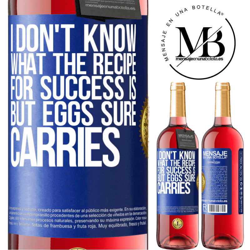 24,95 € Free Shipping   Rosé Wine ROSÉ Edition I don't know what the recipe for success is. But eggs sure carries Blue Label. Customizable label Young wine Harvest 2020 Tempranillo