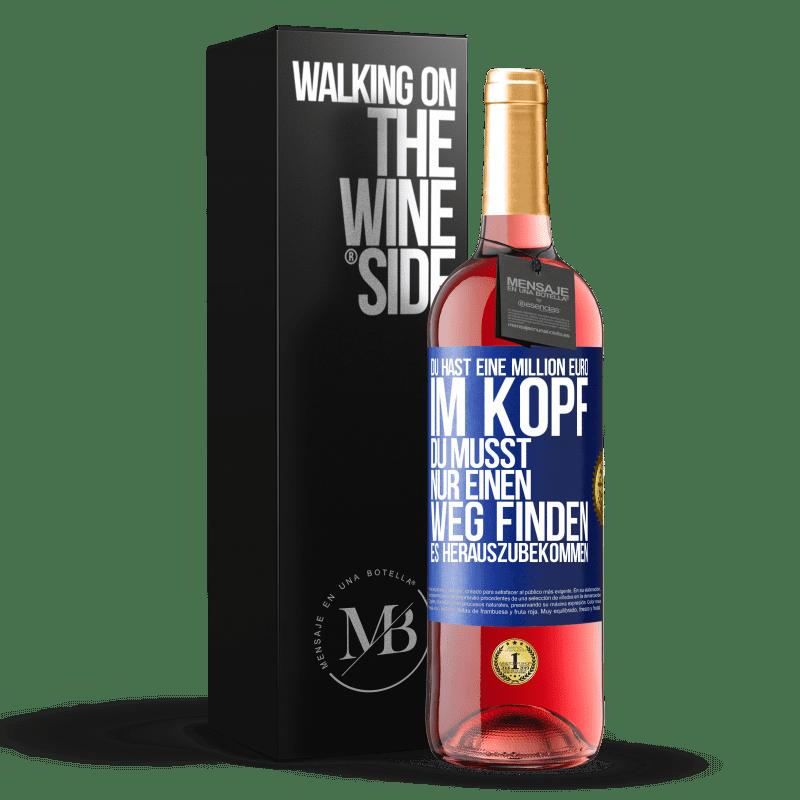 24,95 € Kostenloser Versand | Roséwein ROSÉ Ausgabe Sie haben eine Million Euro im Kopf. Sie müssen nur einen Weg finden, es herauszubekommen Blaue Markierung. Anpassbares Etikett Junger Wein Ernte 2020 Tempranillo