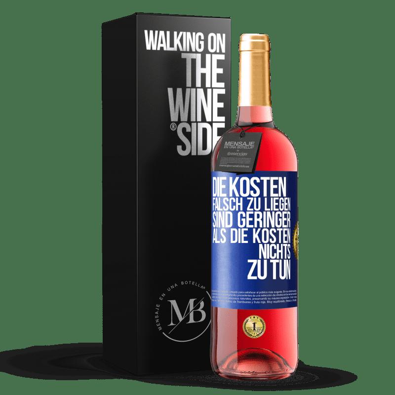 24,95 € Kostenloser Versand | Roséwein ROSÉ Ausgabe Die Kosten, falsch zu liegen, sind geringer als die Kosten, nichts zu tun Blaue Markierung. Anpassbares Etikett Junger Wein Ernte 2020 Tempranillo