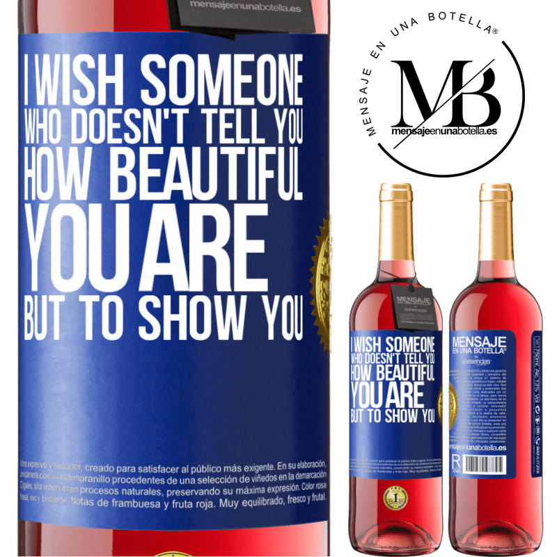 24,95 € Free Shipping   Rosé Wine ROSÉ Edition I wish someone who doesn't tell you how beautiful you are, but to show you Blue Label. Customizable label Young wine Harvest 2020 Tempranillo
