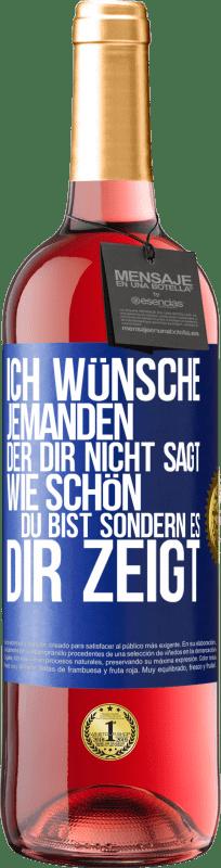 24,95 € Kostenloser Versand | Roséwein ROSÉ Ausgabe Ich wünsche jemandem, der dir nicht sagt, wie schön du bist, sondern es dir zeigt Blaue Markierung. Anpassbares Etikett Junger Wein Ernte 2020 Tempranillo