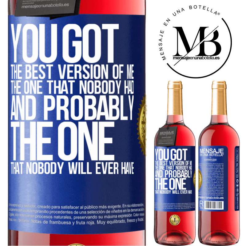 24,95 € Free Shipping   Rosé Wine ROSÉ Edition You got the best version of me, the one that nobody had and probably the one that nobody will ever have Blue Label. Customizable label Young wine Harvest 2020 Tempranillo