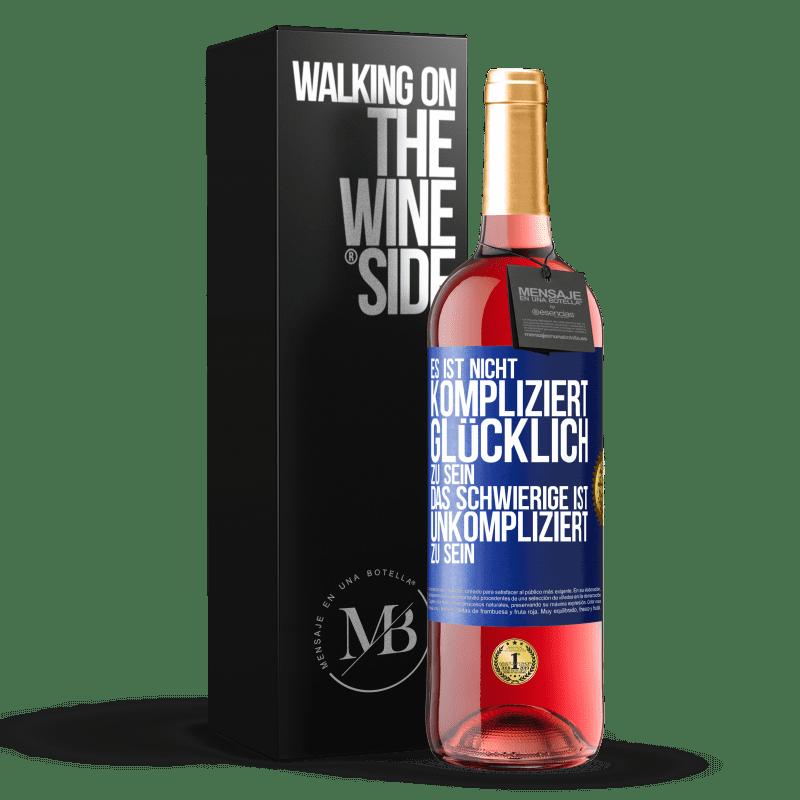 24,95 € Kostenloser Versand | Roséwein ROSÉ Ausgabe Es ist einfach, glücklich zu sein, das Schwierige ist, einfach zu sein Blaue Markierung. Anpassbares Etikett Junger Wein Ernte 2020 Tempranillo