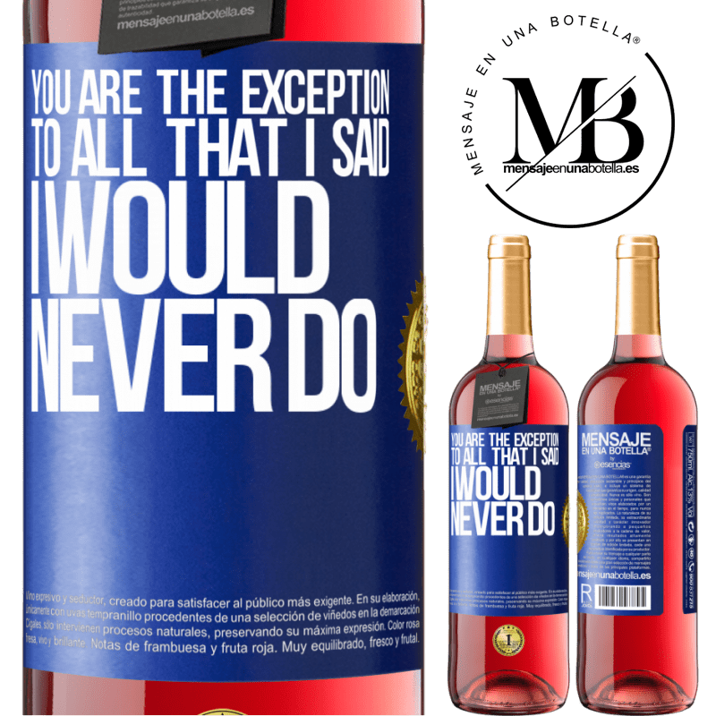 24,95 € Free Shipping | Rosé Wine ROSÉ Edition You are the exception to all that I said I would never do Blue Label. Customizable label Young wine Harvest 2020 Tempranillo