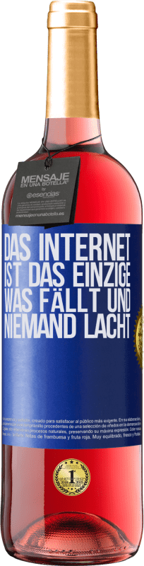 24,95 € Kostenloser Versand | Roséwein ROSÉ Ausgabe Das Internet ist das einzige, was fällt und niemand lacht Blaue Markierung. Anpassbares Etikett Junger Wein Ernte 2020 Tempranillo
