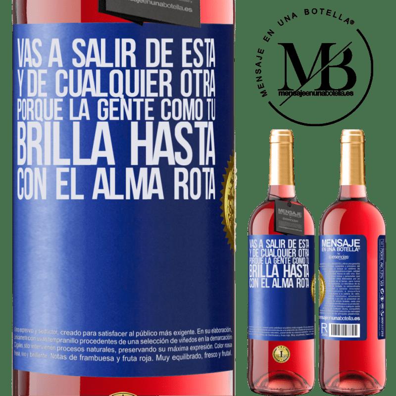 24,95 € Envoi gratuit   Vin rosé Édition ROSÉ Vous allez vous en sortir, et de tout autre, parce que des gens comme vous brillent même avec une âme brisée Étiquette Bleue. Étiquette personnalisable Vin jeune Récolte 2020 Tempranillo