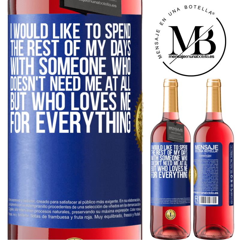 24,95 € Free Shipping   Rosé Wine ROSÉ Edition I would like to spend the rest of my days with someone who doesn't need me at all, but who loves me for everything Blue Label. Customizable label Young wine Harvest 2020 Tempranillo