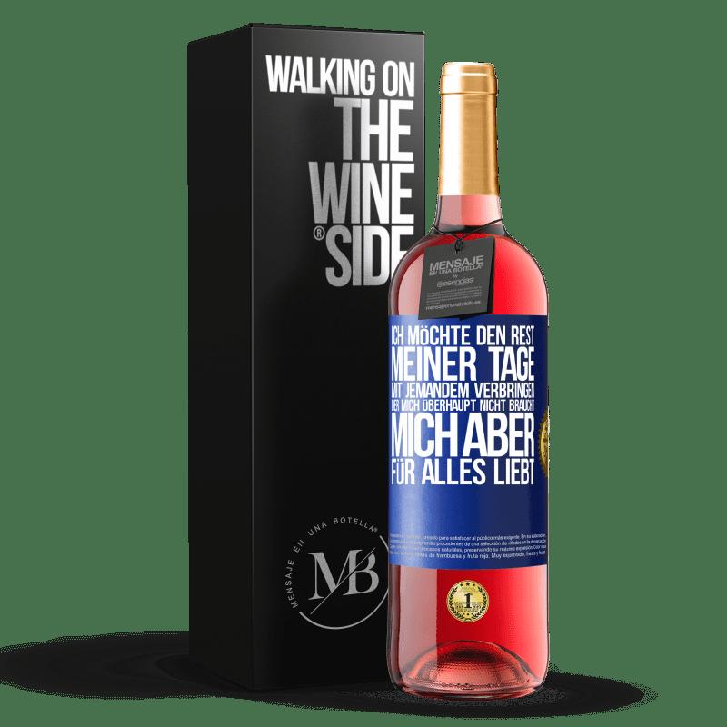 24,95 € Kostenloser Versand | Roséwein ROSÉ Ausgabe Ich möchte den Rest meiner Tage mit jemandem verbringen, der mich überhaupt nicht braucht, mich aber für alles liebt Blaue Markierung. Anpassbares Etikett Junger Wein Ernte 2020 Tempranillo
