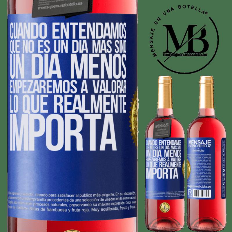 24,95 € Envoi gratuit | Vin rosé Édition ROSÉ Lorsque nous comprendrons que ce n'est pas un jour de plus mais un jour de moins, nous commencerons à apprécier ce qui Étiquette Bleue. Étiquette personnalisable Vin jeune Récolte 2020 Tempranillo