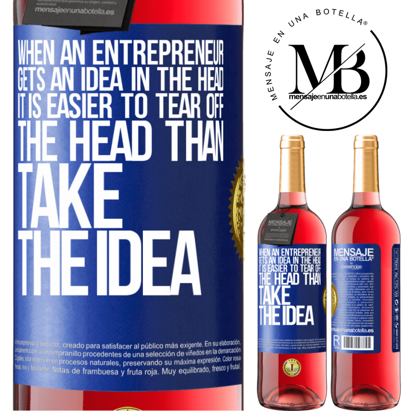24,95 € Free Shipping | Rosé Wine ROSÉ Edition When an entrepreneur gets an idea in the head, it is easier to tear off the head than take the idea Blue Label. Customizable label Young wine Harvest 2020 Tempranillo