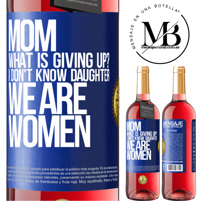 24,95 € Free Shipping   Rosé Wine ROSÉ Edition Mom, what is giving up? I don't know daughter, we are women Blue Label. Customizable label Young wine Harvest 2020 Tempranillo