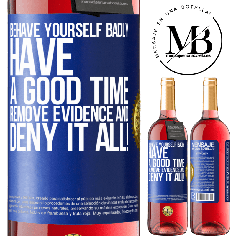 24,95 € Free Shipping | Rosé Wine ROSÉ Edition Behave yourself badly. Have a good time. Remove evidence and ... Deny it all! Blue Label. Customizable label Young wine Harvest 2020 Tempranillo