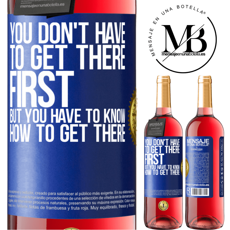24,95 € Free Shipping   Rosé Wine ROSÉ Edition You don't have to get there first, but you have to know how to get there Blue Label. Customizable label Young wine Harvest 2020 Tempranillo
