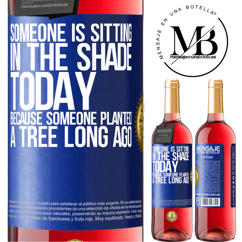 24,95 € Free Shipping | Rosé Wine ROSÉ Edition Someone is sitting in the shade today, because someone planted a tree long ago Blue Label. Customizable label Young wine Harvest 2020 Tempranillo