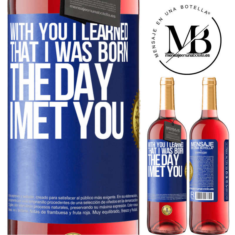 24,95 € Free Shipping   Rosé Wine ROSÉ Edition With you I learned that I was born the day I met you Blue Label. Customizable label Young wine Harvest 2020 Tempranillo