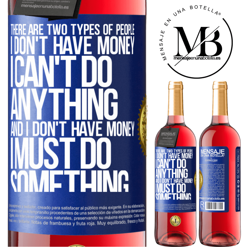 24,95 € Free Shipping | Rosé Wine ROSÉ Edition There are two types of people. I don't have money, I can't do anything and I don't have money, I must do something Blue Label. Customizable label Young wine Harvest 2020 Tempranillo