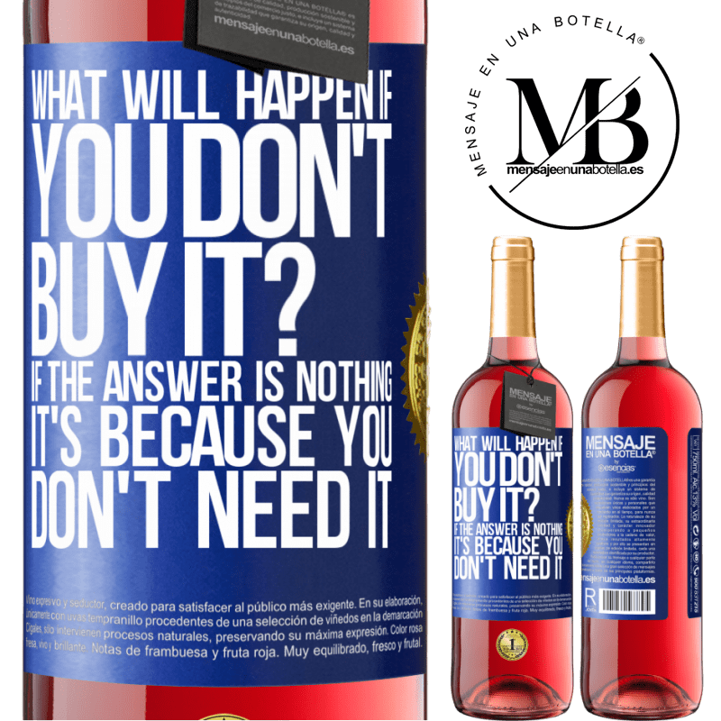 24,95 € Free Shipping | Rosé Wine ROSÉ Edition what will happen if you don't buy it? If the answer is nothing, it's because you don't need it Blue Label. Customizable label Young wine Harvest 2020 Tempranillo