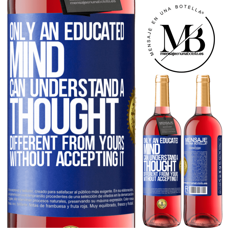 24,95 € Free Shipping   Rosé Wine ROSÉ Edition Only an educated mind can understand a thought different from yours without accepting it Blue Label. Customizable label Young wine Harvest 2020 Tempranillo