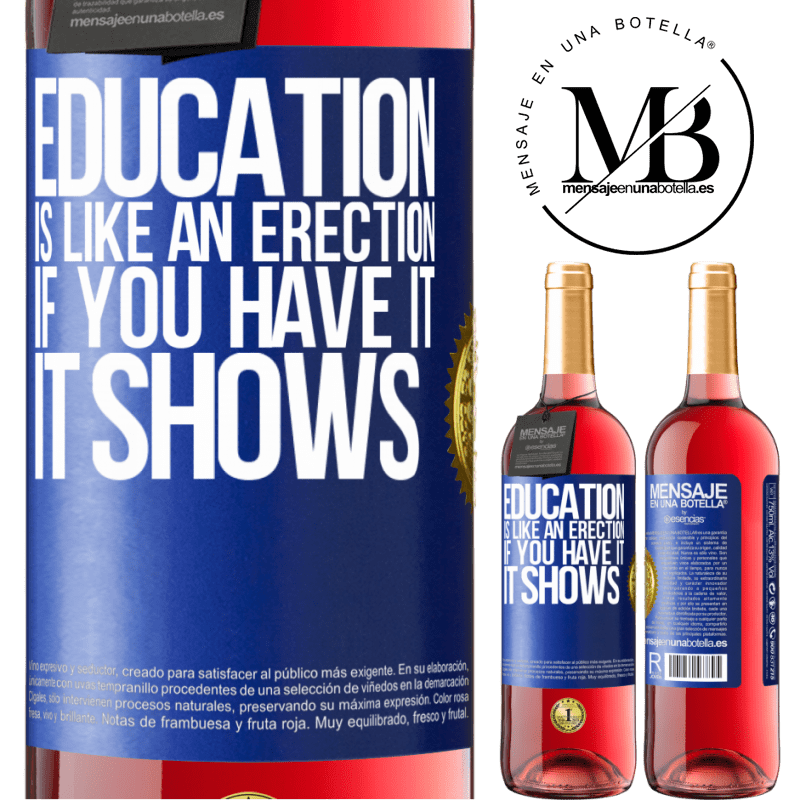 24,95 € Free Shipping   Rosé Wine ROSÉ Edition Education is like an erection. If you have it, it shows Blue Label. Customizable label Young wine Harvest 2020 Tempranillo