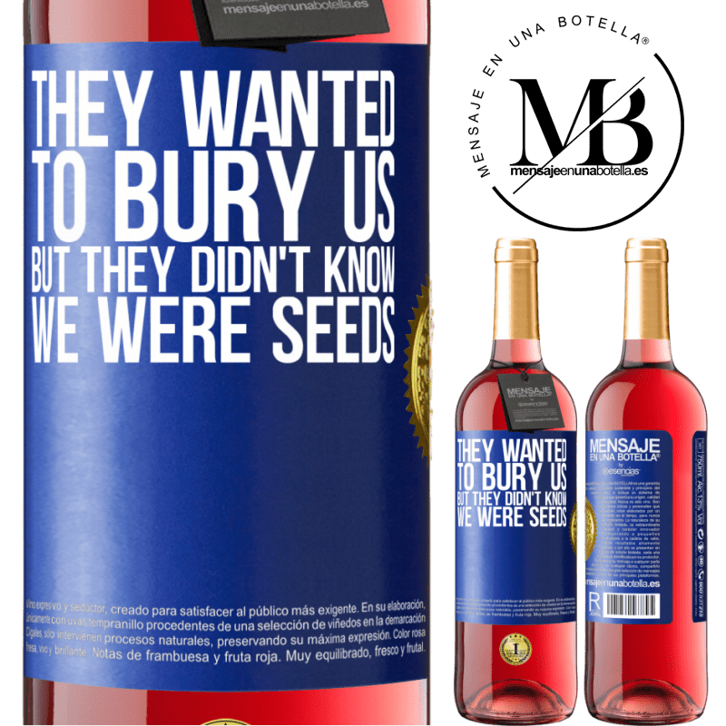 24,95 € Free Shipping | Rosé Wine ROSÉ Edition They wanted to bury us. But they didn't know we were seeds Blue Label. Customizable label Young wine Harvest 2020 Tempranillo