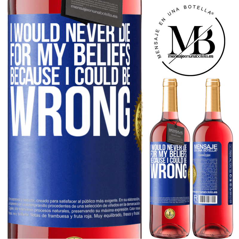 24,95 € Free Shipping | Rosé Wine ROSÉ Edition I would never die for my beliefs because I could be wrong Blue Label. Customizable label Young wine Harvest 2020 Tempranillo
