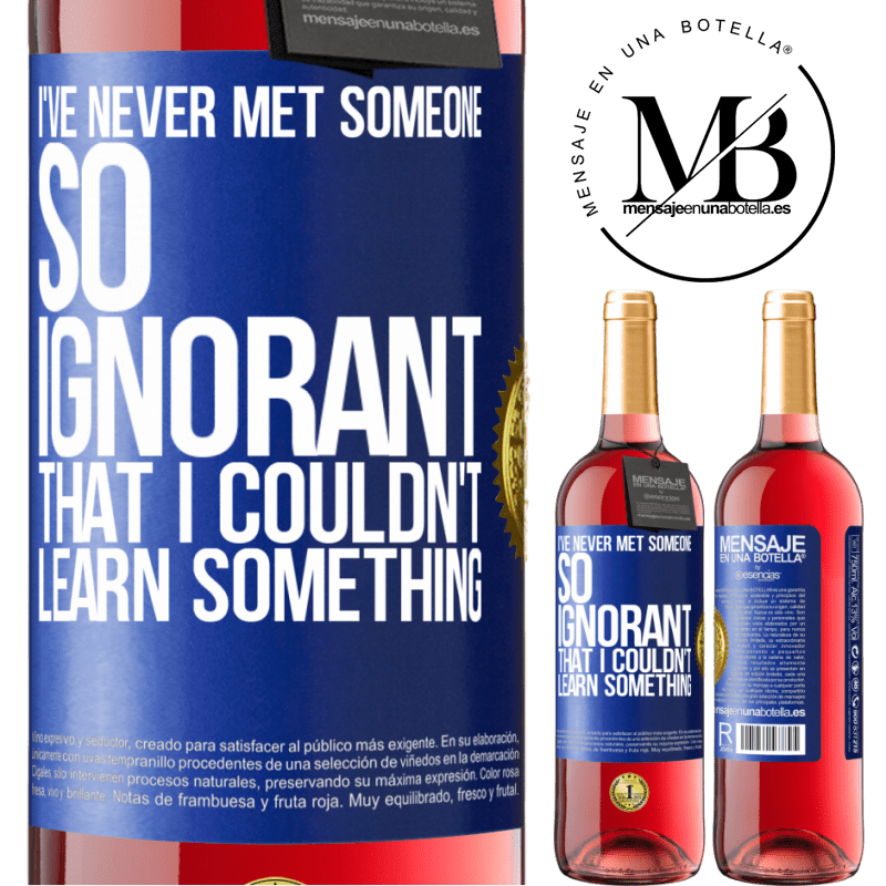 24,95 € Free Shipping | Rosé Wine ROSÉ Edition I've never met someone so ignorant that I couldn't learn something Blue Label. Customizable label Young wine Harvest 2020 Tempranillo