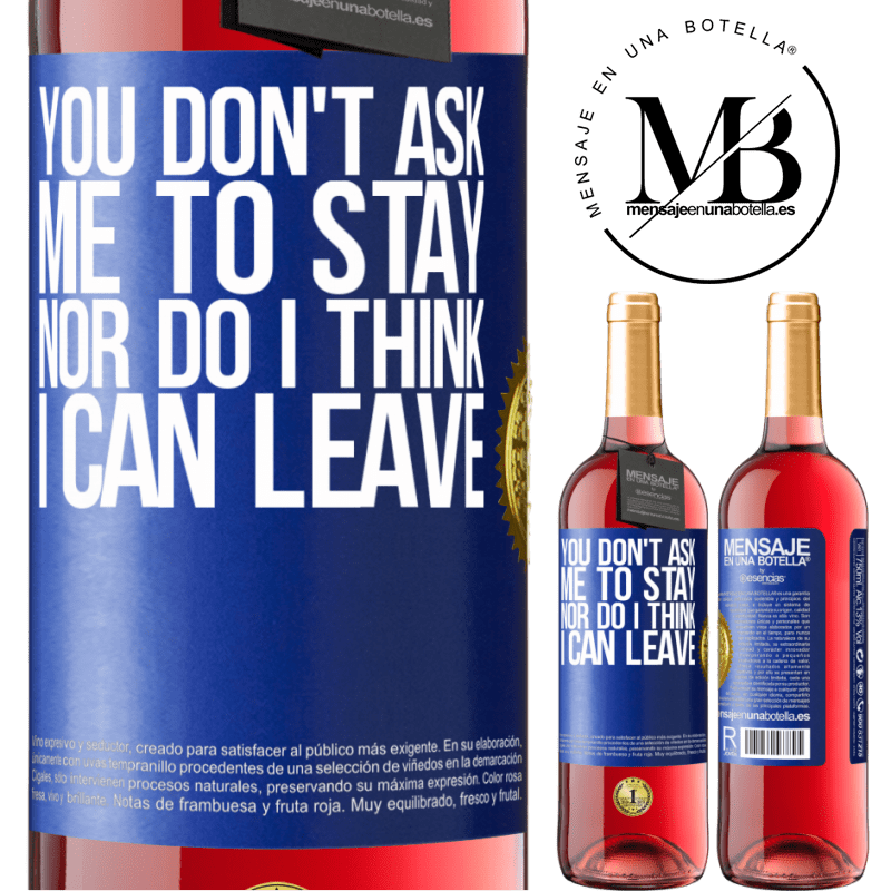 24,95 € Free Shipping   Rosé Wine ROSÉ Edition You don't ask me to stay, nor do I think I can leave Blue Label. Customizable label Young wine Harvest 2020 Tempranillo
