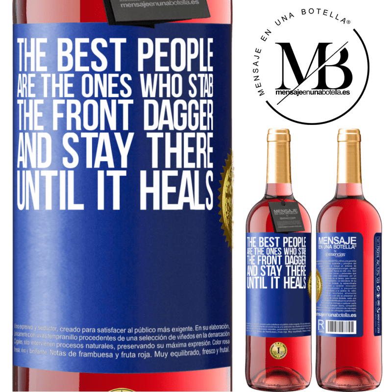 24,95 € Free Shipping | Rosé Wine ROSÉ Edition The best people are the ones who stab the front dagger and stay there until it heals Blue Label. Customizable label Young wine Harvest 2020 Tempranillo