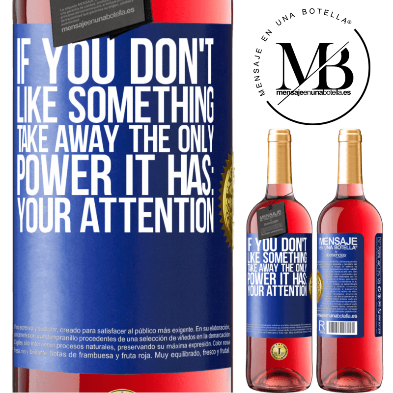 24,95 € Free Shipping   Rosé Wine ROSÉ Edition If you don't like something, take away the only power it has: your attention Blue Label. Customizable label Young wine Harvest 2020 Tempranillo