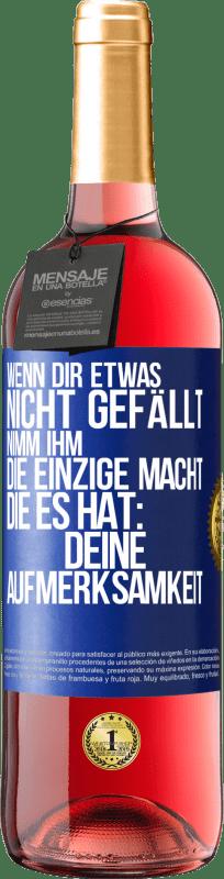 24,95 € Kostenloser Versand   Roséwein ROSÉ Ausgabe Wenn Sie etwas nicht mögen, nehmen Sie die einzige Macht, die es hat: Ihre Aufmerksamkeit Blaue Markierung. Anpassbares Etikett Junger Wein Ernte 2020 Tempranillo