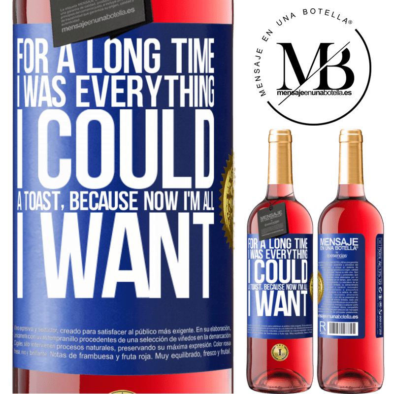 24,95 € Free Shipping | Rosé Wine ROSÉ Edition For a long time I was everything I could. A toast, because now I'm all I want Blue Label. Customizable label Young wine Harvest 2020 Tempranillo