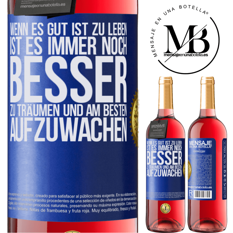 24,95 € Kostenloser Versand | Roséwein ROSÉ Ausgabe Wenn es gut ist zu leben, ist es immer noch besser zu träumen und am besten aufzuwachen Blaue Markierung. Anpassbares Etikett Junger Wein Ernte 2020 Tempranillo