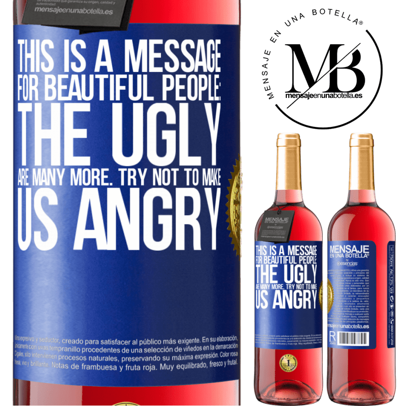 24,95 € Free Shipping | Rosé Wine ROSÉ Edition This is a message for beautiful people: the ugly are many more. Try not to make us angry Blue Label. Customizable label Young wine Harvest 2020 Tempranillo