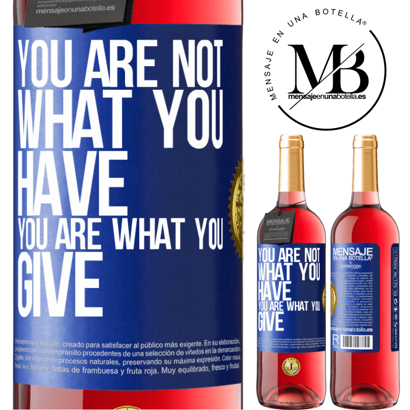 24,95 € Free Shipping | Rosé Wine ROSÉ Edition You are not what you have. You are what you give Blue Label. Customizable label Young wine Harvest 2020 Tempranillo
