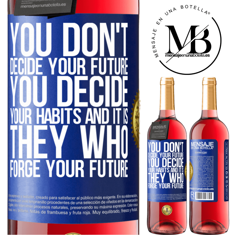 24,95 € Free Shipping | Rosé Wine ROSÉ Edition You do not decide your future. You decide your habits, and it is they who forge your future Blue Label. Customizable label Young wine Harvest 2020 Tempranillo