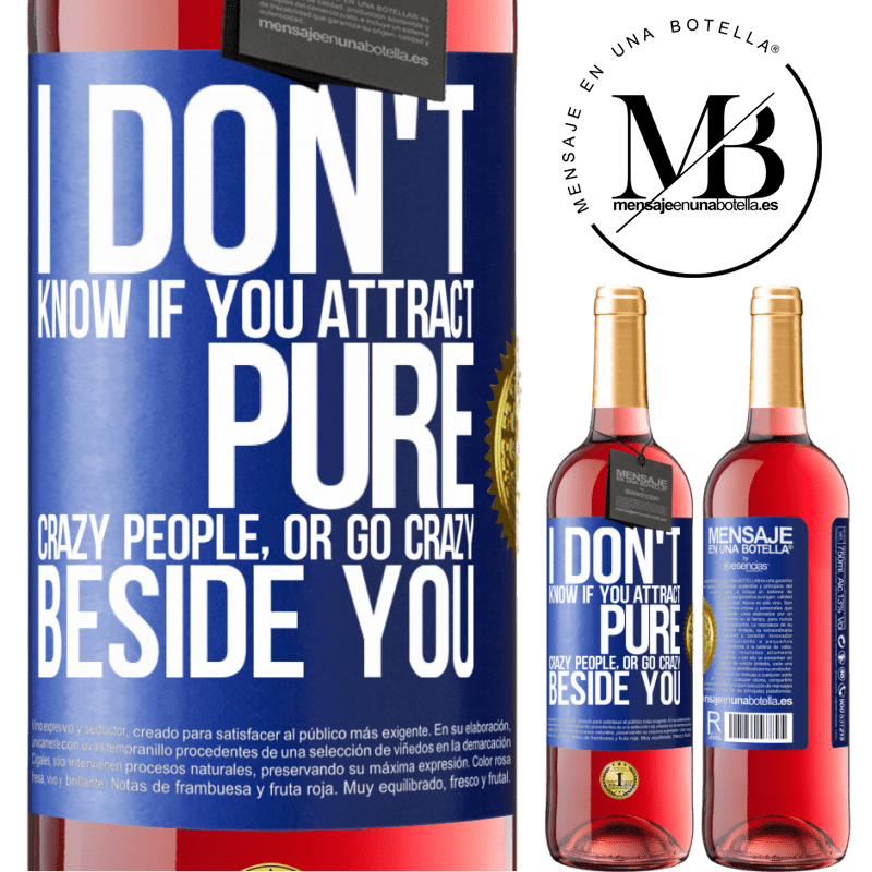 24,95 € Free Shipping | Rosé Wine ROSÉ Edition I don't know if you attract pure crazy people, or go crazy beside you Blue Label. Customizable label Young wine Harvest 2020 Tempranillo