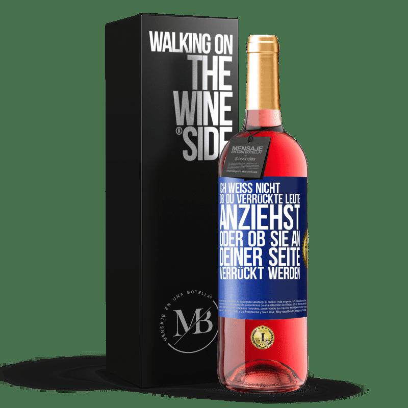 24,95 € Kostenloser Versand | Roséwein ROSÉ Ausgabe Ich weiß nicht, ob du verrückte Leute anziehst oder ob du neben dir verrückt wirst Blaue Markierung. Anpassbares Etikett Junger Wein Ernte 2020 Tempranillo