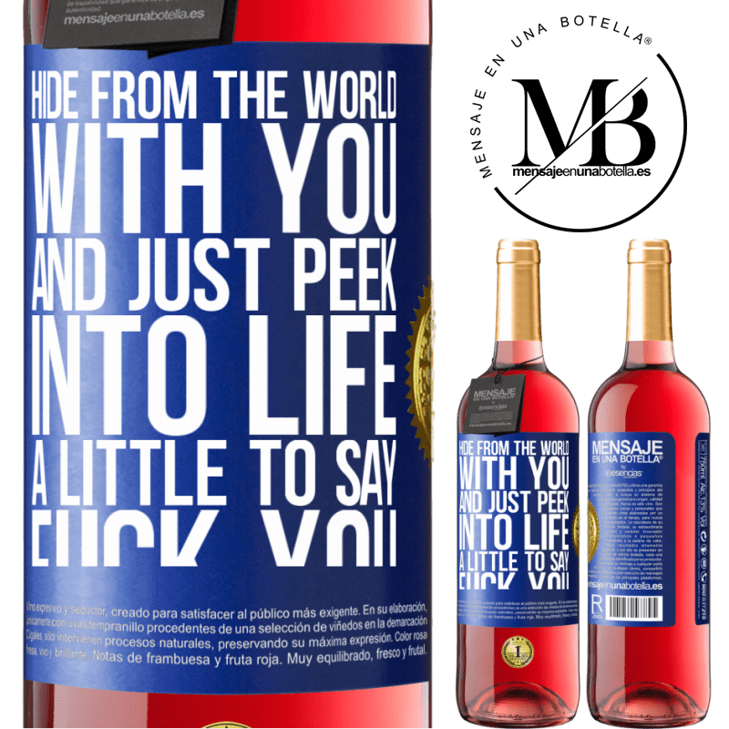 24,95 € Free Shipping | Rosé Wine ROSÉ Edition Hide from the world with you and just peek into life a little to say fuck you Blue Label. Customizable label Young wine Harvest 2020 Tempranillo