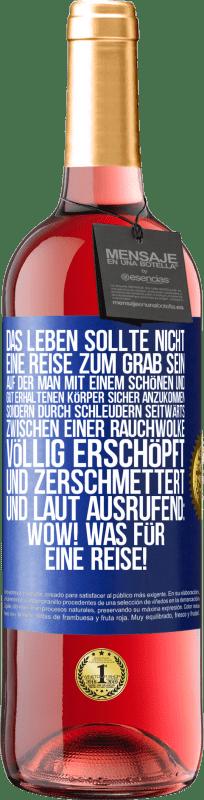 24,95 € Kostenloser Versand | Roséwein ROSÉ Ausgabe Das Leben sollte nicht eine Reise zum Grab sein, um mit einem schönen und gut erhaltenen Körper sicher anzukommen, sondern Blaue Markierung. Anpassbares Etikett Junger Wein Ernte 2020 Tempranillo