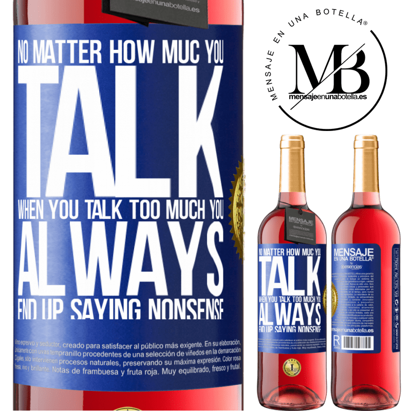 24,95 € Free Shipping   Rosé Wine ROSÉ Edition No matter how much you talk, when you talk too much, you always end up saying nonsense Blue Label. Customizable label Young wine Harvest 2020 Tempranillo