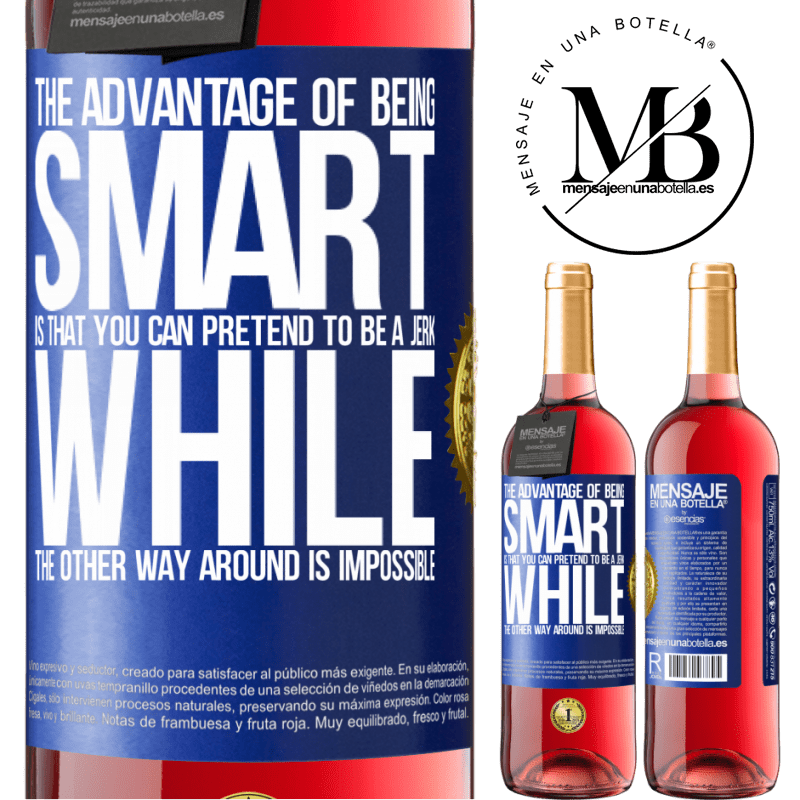 24,95 € Free Shipping   Rosé Wine ROSÉ Edition The advantage of being smart is that you can pretend to be a jerk, while the other way around is impossible Blue Label. Customizable label Young wine Harvest 2020 Tempranillo