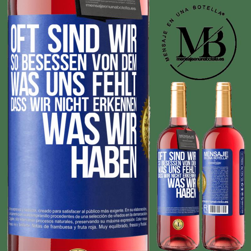 24,95 € Kostenloser Versand | Roséwein ROSÉ Ausgabe Oft sind wir so besessen von dem, was uns fehlt, dass wir nicht erkennen, was wir haben Blaue Markierung. Anpassbares Etikett Junger Wein Ernte 2020 Tempranillo