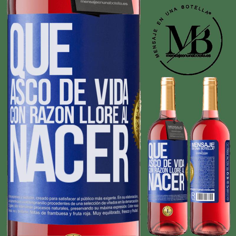 24,95 € Envoi gratuit   Vin rosé Édition ROSÉ Quelle dégoût de la vie, j'ai pleuré à juste titre à la naissance Étiquette Bleue. Étiquette personnalisable Vin jeune Récolte 2020 Tempranillo
