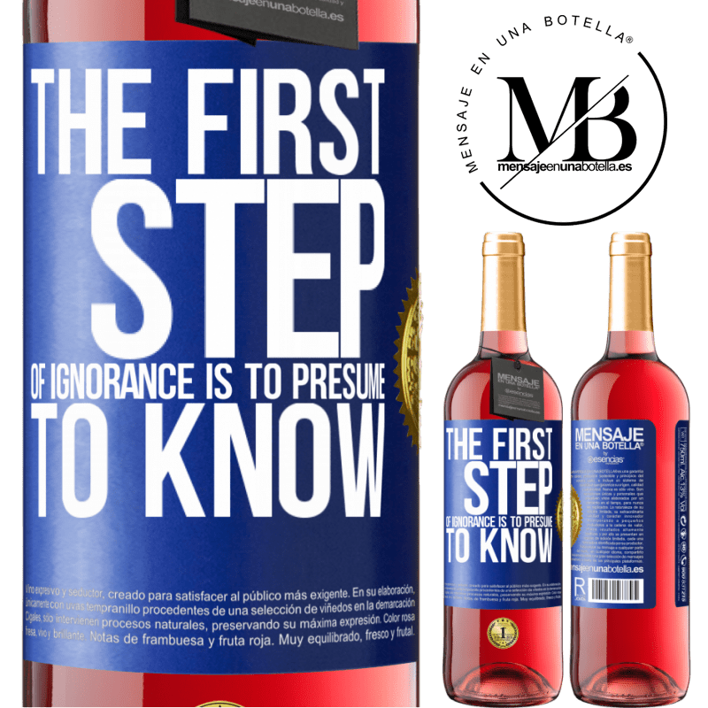 24,95 € Free Shipping | Rosé Wine ROSÉ Edition The first step of ignorance is to presume to know Blue Label. Customizable label Young wine Harvest 2020 Tempranillo