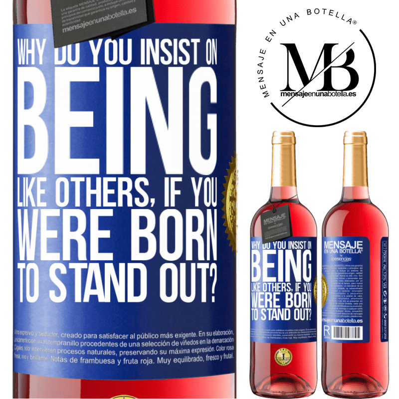24,95 € Free Shipping | Rosé Wine ROSÉ Edition why do you insist on being like others, if you were born to stand out? Blue Label. Customizable label Young wine Harvest 2020 Tempranillo
