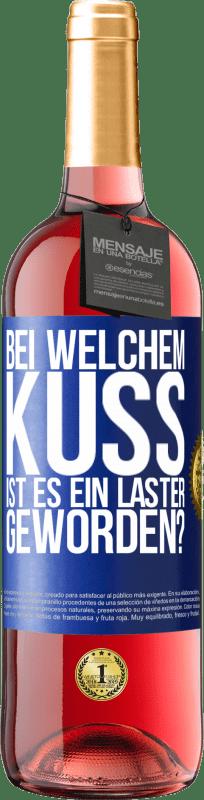 24,95 € Kostenloser Versand   Roséwein ROSÉ Ausgabe welcher Kuss sind wir Laster geworden? Blaue Markierung. Anpassbares Etikett Junger Wein Ernte 2020 Tempranillo