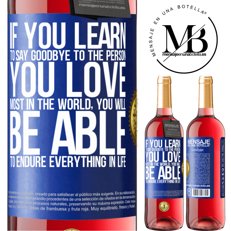 24,95 € Free Shipping   Rosé Wine ROSÉ Edition If you learn to say goodbye to the person you love most in the world, you will be able to endure everything in life Blue Label. Customizable label Young wine Harvest 2020 Tempranillo